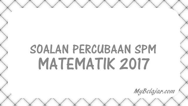 Soalan Percubaan SPM Matematik 2017