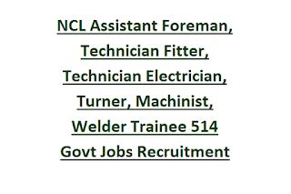 NCL Assistant Foreman, Technician Fitter, Technician Electrician, Turner, Machinist, Welder Trainee 514 Govt Jobs Recruitment 2020