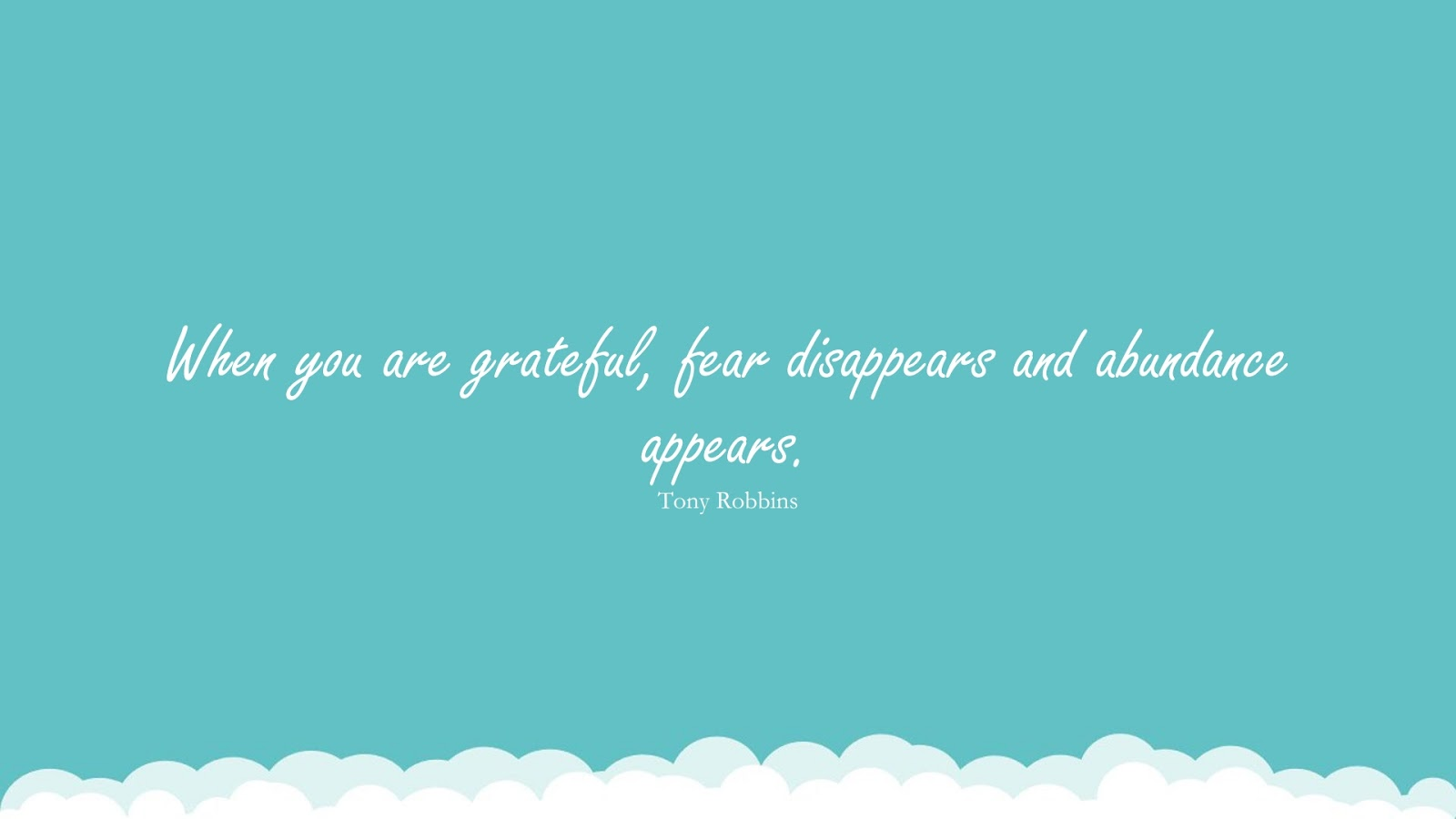 When you are grateful, fear disappears and abundance appears. (Tony Robbins);  #FearQuotes