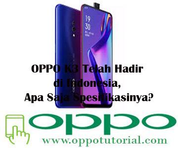 OPPO K3 Telah Hadir di Indonesia, Apa Saja Spesifikasinya?