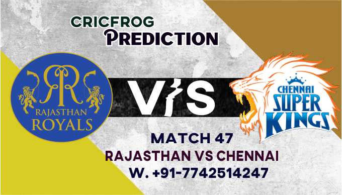 Rajasthan vs Chennail IPL T20 47th Match Today 100% Match Prediction Who will win - Cricfrog