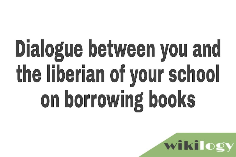 Dialogue between you and the Liberian on borrowing books