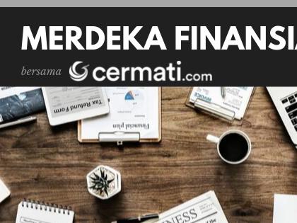 Merdeka Finansial? Yuk Cermati Produk Keuangan Kita