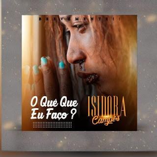Isidora Campos - O Quê Que Eu Faço