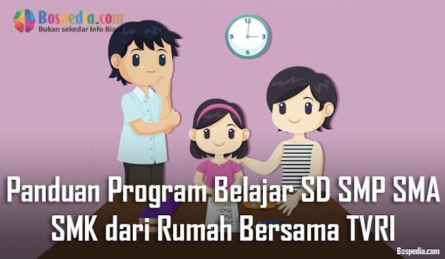 Panduan Program Belajar SD SMP SMA dan SMK dari Rumah Bersama TVRI ( 27 April 2020 - 3 Mei 2020 )
