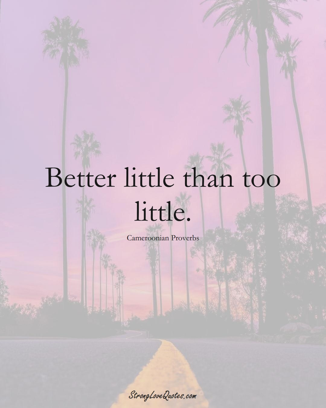 Better little than too little. (Cameroonian Sayings);  #AfricanSayings