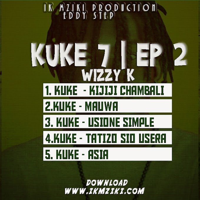 AUDIO | KUKE 7  - WIZY K EP NO 2 | DOWNLOAD NOW