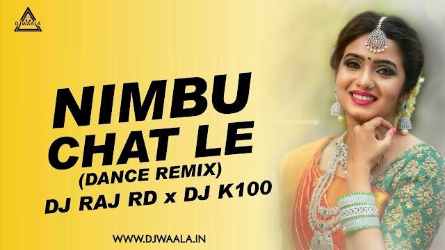 NIMBU CHAT LE (DANCE MIX) - DJ RAJ RD X DJ K100