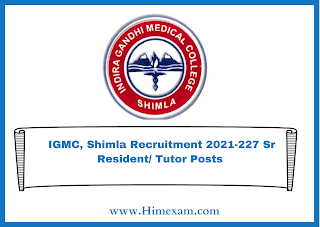 IGMC, Shimla Recruitment 2021-227 Sr Resident/ Tutor Posts