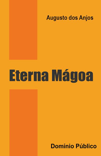 Eterna Mágoa - Augusto dos Anjos