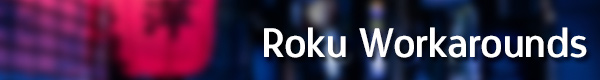 Roku Workarounds