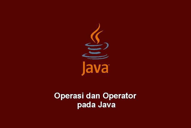 Operasi dan Operator pada Java