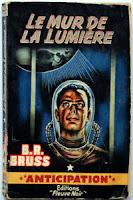 B.R. Bruss Le mur de la lumière Ed. Fleuve Noir anticipation