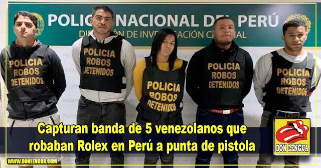 Capturan banda de 5 venezolanos que robaban Rolex en Perú a punta de pistola