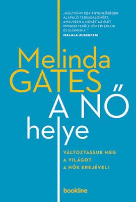 Melinda Gates A nő helye könyvborító, alcím: Változtassuk meg a világot a nők erejével! megjelent a Bookline Könyvek gondzásában