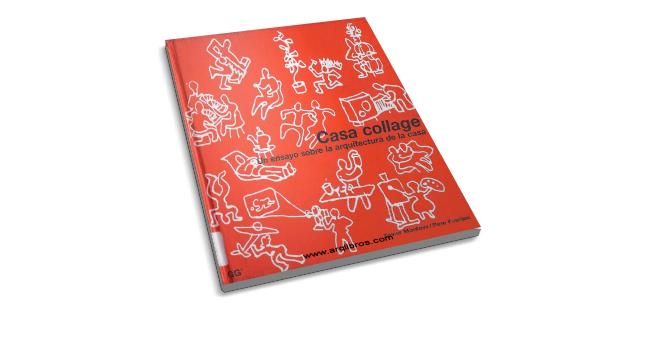 Casa collage: Un ensayo sobre la Arquitectura de la Casa - Xavier Monteys & Pere Fuertes