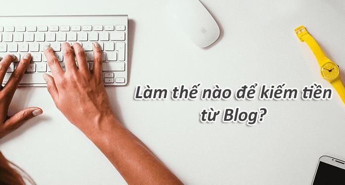 Kiếm tiền từ blog đơn giản mà hiệu quả