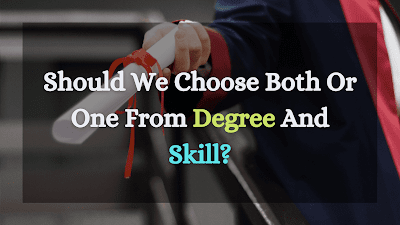 Should We Choose Both Or One From Degree And Skill?