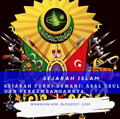 Sejarah Turki Usmani: Asal Usul Turki Usmani dan Perkembanganya