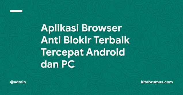 Browser Anti Blokir Terbaik