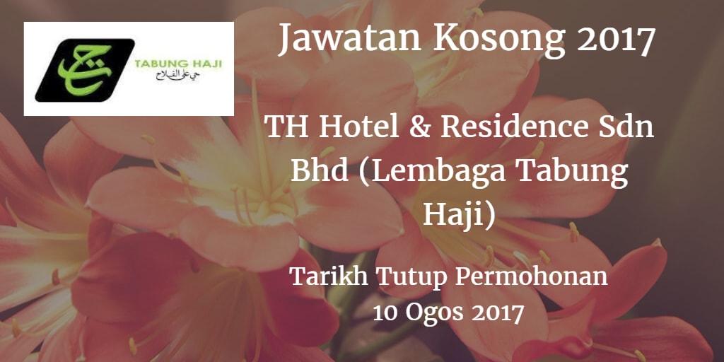 Jawatan Kosong TH Hotel & Residence Sdn Bhd (Lembaga Tabung Haji) 10 Ogos 2017