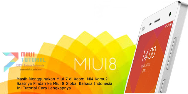 Masih Menggunakan Miui 7 di Xaomi Mi4 Kamu? Saatnya Pindah ke Miui 8 Global Bahasa Indonesia: Ini Tutorial Cara Lengkapnya