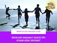 Mencari Sahabat Sejati, Mudah Atau Susah?