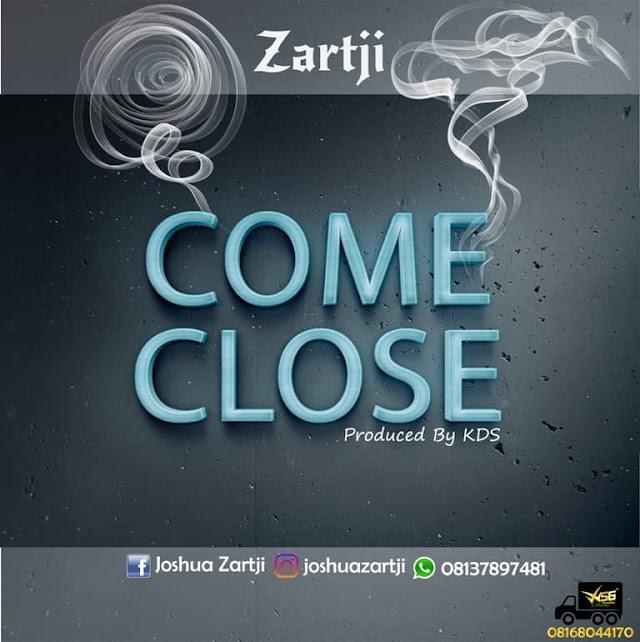 #MUSIC: ZARTJI- COME CLOSE