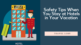 Safety Tips When You Stay at Hotels in Your Vacation