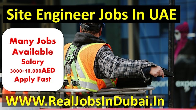 Site Engineer Jobs In UAE , Dubai , Abu Dhabi & Sharjah.