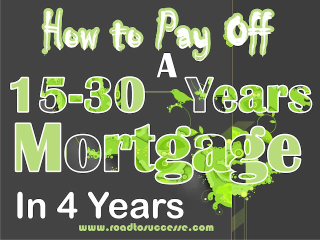 How to Pay Off a 15-30 Years Mortgage in 4 Years