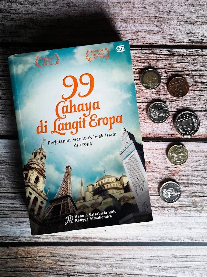 [Ulasan Buku] 99 Cahaya di Langit Eropa: Perjalanan Menapak Jejak Islam di Eropa (Hanum Salsabiela Rais)