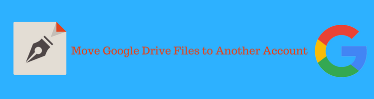 how to Move Google Drive Files to other Account