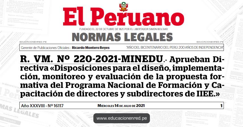 R. VM. Nº 220-2021-MINEDU.- Aprueban Directiva «Disposiciones para el diseño, implementación, monitoreo y evaluación de la propuesta formativa del Programa Nacional de Formación y Capacitación de directores y subdirectores de IIEE.»