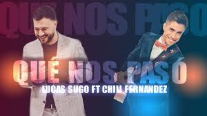LUCAS SUGO FT CHILI FERNANDEZ - QUE NOS PASO