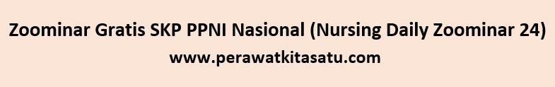 Zoominar Gratis SKP PPNI Nasional (Nursing Daily Zoominar 24)