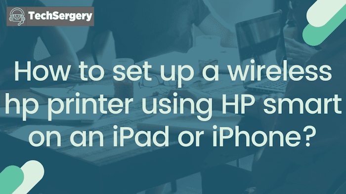 How to set up a wireless hp printer using HP smart on an iPad or iPhone?