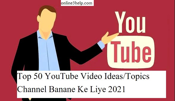 Top 50 YouTube Video Ideas/Topics Channel Banane Ke Liye 2021