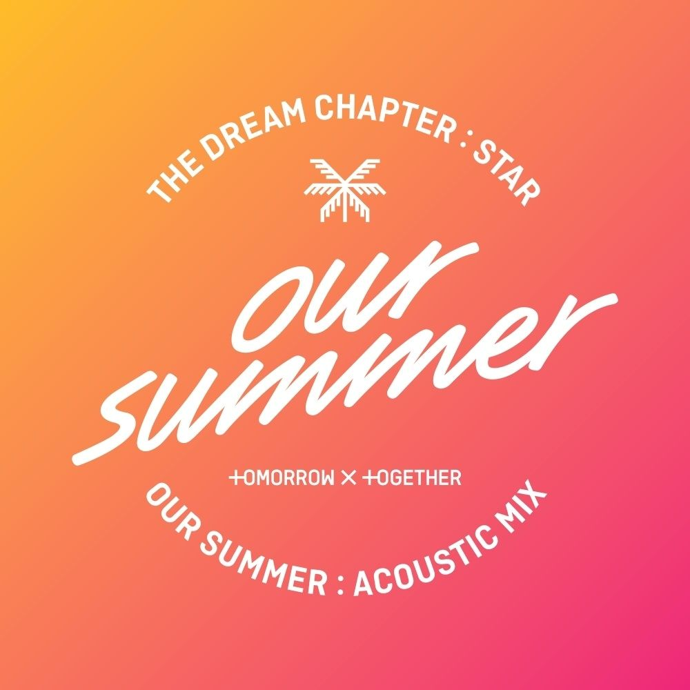 TXT (TOMORROW X TOGETHER) – Our Summer (Acoustic Mix) – Single