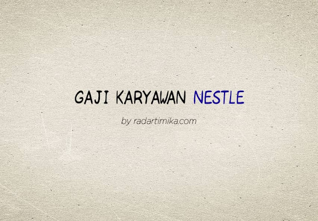 Gaji Karyawan Nestle Indonesia