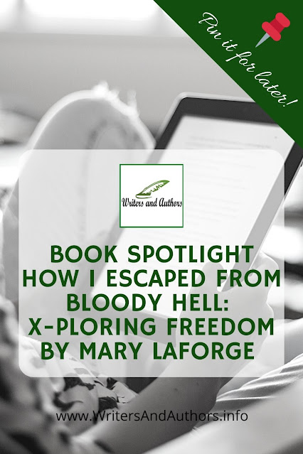Book Spotlight: How I Escaped From Bloody Hell: X-ploring Freedom by Mary LaForge