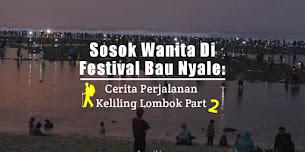 Sosok Wanita Di Festival Bau Nyale: Cerita Perjalanan Keliling Lombok Part 2