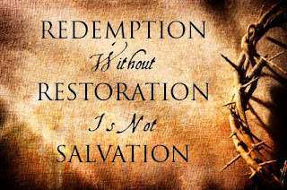 Redemption without Restoration is Not Salvation