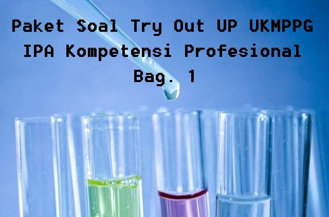 Paket Soal Try Out UP UKMPPG IPA Kompetensi Profesional Bag. 1