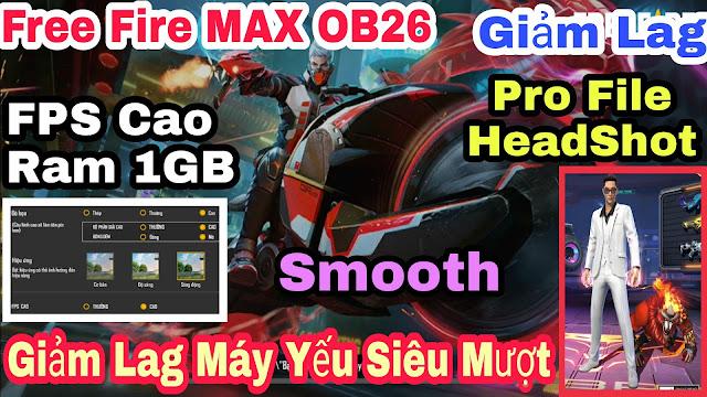 GIẢM LAG SIÊU MƯỢT FREE FIRE MAX NEWS SMOOTH V1 OB26 HỖ TRỢ MÁY YẾU RAM THẤP 2.59.4