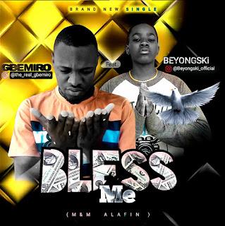 DOWNLOAD MP3: Gbemiro Ft. Beyongski – Bless Me