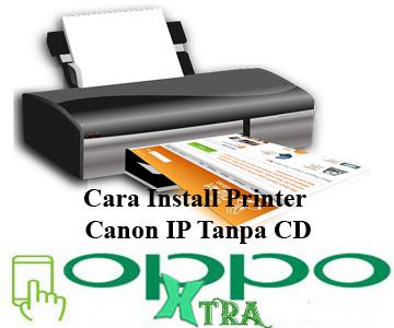 tanpa menggunakan CD bisa dilakukan dengan cara yang sangat mudah Cara Install Printer Canon IP Tanpa CD