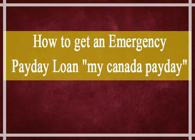 """How to Get an Emergency Payday Loan """"My Canada Payday"""""""