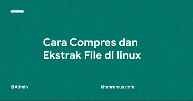 Cara Compres dan Ekstrak File di linux