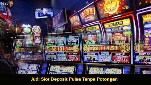 Judi Slot Deposit Pulsa Tanpa Potongan